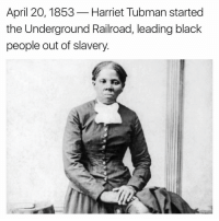 April 20th, 1853. 🙏 https://t.co/PYKhy2taBe: April 20, 1853  Harriet Tubman started  the Underground Railroad, leading black  people out of slavery April 20th, 1853. 🙏 https://t.co/PYKhy2taBe