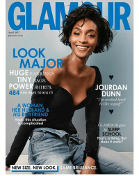 "JourdanDunn for GlamourUK: April 2017  glamour.com  LOOK  MAJOR  HUGE EA  RINGS.  TINY  AGS.  POWER  JOURDAN  SHIRTS.  484  NEW WAYS TO KILL IT!  DUNN  ""Ive worked hard  to like myself  A WOMAN  HER HUSBAND &  HIS BOYFRIEND  Yeah, this situation  is complicated  LAMOUR goes  to  SLEEP  SCHOOL  That's a thing. But  does it work?  NEW SIZE. NEW LOOK  i SAME BRILLIANCE JourdanDunn for GlamourUK"