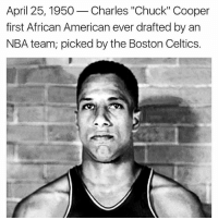 "Boston Celtics, Memes, and Nba: April 25, 1950  Charles ""Chuck"" Cooper  first African American ever drafted by an  NBA team picked by the Boston Celtics"