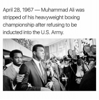Ali, Boxing, and Memes: April 28, 1967 Muhammad Ali was  stripped of his heavyweight boxing  championship after refusing to be  inducted into the U.S. Army.