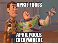 everywhere: APRIL FOOLS  APRIL FOOLS  EVERYWHERE  Memes COM