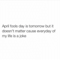 Friends, Funny, and Life: April fools day is tomorrow but it  doesn't matter cause everyday of  my life is a joke True story about my friend LOL (@oneforthebrooks)