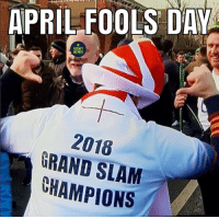 England, Memes, and April Fools: APRIL FOOLS DAY  RUGBY  MEMES  2018  GRAND SLAM  CHAMPIONS April Fools 😉😂 rugby aprilfools england banter