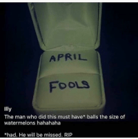 Lol, Memes, and April Fools: APRIL  FOOLS  Illy  The man who did this must have balls the size of  watermelons hahahaha  *had. He will be missed. RIP Lol bruhhh icantdeal lol