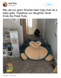 Me as a parent.: April King  @CubeApril  Follow  We use our giant Snorlax bean bag chair as a  baby gate. Hopefully our daughter never  finds the Poké Flute.  4:48 PM-13 Jul 2017 Me as a parent.