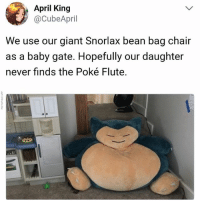 That's cute.: April King  @CubeApril  We use our giant Snorlax bean bag chair  as a baby gate. Hopefully our daughter  never finds the Poké Flute, That's cute.