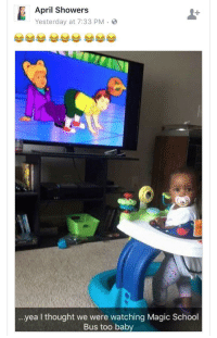 Blackpeopletwitter, School, and Magic: April Showers  Yesterday at 7:33 PM.  .. yea I thought we were watching Magic School  Bus too baby <p>But wait a minute (via /r/BlackPeopleTwitter)</p>