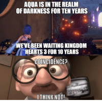 It's all a Nomura conspiracy. ~Xigbar: AQUA IS IN THE REALM  OF DARKNESS FOR TEN YEARS  WE VE BEEN WAITING KINGDOM  HEARTS 3 FORR 10 YEARS  COINCIDENCE  THINK NOT! It's all a Nomura conspiracy. ~Xigbar
