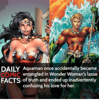 Who wouldn't love Wonder Woman?! Who is your favorite female superhero? (Typo: confessing* not confusing, sorry about that) • dccomics detectivecomics comics dccomicheroes dccomicvillains hero villain heroes villains justiceleague unitethe7 dccomicstudios dccu dccomicfacts dailycomics comic comicfacts dailycomicfacts: Aquaman once accidentally became  OMIC entangled in Wonder Woman's lasso  FACTS and ended up inadvertently  confusing his love for her. Who wouldn't love Wonder Woman?! Who is your favorite female superhero? (Typo: confessing* not confusing, sorry about that) • dccomics detectivecomics comics dccomicheroes dccomicvillains hero villain heroes villains justiceleague unitethe7 dccomicstudios dccu dccomicfacts dailycomics comic comicfacts dailycomicfacts