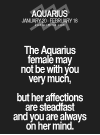 Aquarius, Free, and Horoscope: AQUARIUS  JANUARY 20- FEBRUARY 18  Z o d i a c M i n d CO m  The Aquarius  female may  not be with you  very muc  but her affections  are steadfast  and you are always  on her mind. May 23, 2017. You are not interested enough to deal with solving emotional problems. Partner is bothered by your lack of .....FOR FULL HOROSCOPE VISIT: http://horoscope-daily-free.net