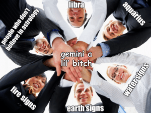 Bitch, Fire, and Aquarius: aquarius  libra  gemini  lif' bitch  fire  earth signs  sign  people who don't  believe in astrology  water signs had to do it to them
