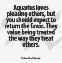 Aquarius, Free, and Horoscope: Aquarius loves  pleasing others, but  you should expectto  return the favor. They  value beingtreated  the way they treat  others.  ZodiacMind ITumblr Nov 26, 2016. Pay attention to what you put in yourself. You want to look perfect, and that is why you torture yourself on  ....FOR FULL HOROSCOPE VISIT: http://horoscope-daily-free.net