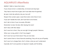 Aquarius season is coming! Let's heat it up with our Manifesto! Who needs this to be printed on a shirt?: AQUARIUS's Manifesto  RESPECT THEM or leave them alone.  If you choose to be in a relationship, be honest and stay loyal  They have so much love to give. Don't ever take them for granted  Be open mind, Be authentic, Be your true self.  Respect their private space. Leave them alone when they're hurt  If you can't handle the truth, don't ask them to be honest.  Don't talk to them if your  too easily offended  Remember to close the door after leaving the room!  Don't mess with their sleep  Don't even lie to them. They can see right through people's fakeness  When your wrong, admit it. Don't be arrogant!  Don't even try to pin them down! They are real rebel  Don't control them or force them do something. They will cut you off quickly.  Don't ever try to change them. Don't criticise what you can't understand  Especially don't even question an Aquarius's loyalty and friendship Aquarius season is coming! Let's heat it up with our Manifesto! Who needs this to be printed on a shirt?