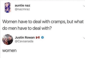 Memes, Women, and Via: AR  auntie naz  @nazmraz  Women have to deal with cramps, but what  do men have to deal with?  Justin RowanIo  @Cavsanada  women A title that is interesting via /r/memes https://ift.tt/2McqVoc