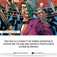 dccomics like batman comics geek: AR  Follow me on Twitter!  Two face is a master in all matters pertaining to  criminal law. He was also trained in hand-to-hand  combat by Batman  回@VILLA IN TRUEFACTS  步@VILLA IN PEDI dccomics like batman comics geek