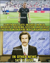 In other news 😯 ... ➡️Credit: @originaltrollfootball: ,AR GAME!  Fly  Emirate  ADVO  OriginalTrollFootball  GARETH BALE GETS INJURED IN REAL  MADRID'S TRAINING SESSION AND LEAVES  THE FIELD WITH PAIN IN HIS RIGHT ANKLE.  #AZR  loriginalTrolIFootball  IN OTHER NEWS  SKY IS BLUE In other news 😯 ... ➡️Credit: @originaltrollfootball
