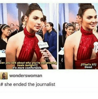 Memes, Good, and 🤖: ar  win  an you talk about why you'ro not woorlng  hools tonight?  It's more comfortablo.  IThat's It?)  Good  wonderswoman  # she ended the journalist fair enough