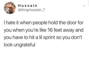 Dank, Memes, and Target: ARCELUA  Hussa in  @KingHussain 7  I hate it when people hold the door for  you when you're like 16 feet away and  you have to hit a lil sprint so you don't  look ungrateful Meirl by JordManXx MORE MEMES