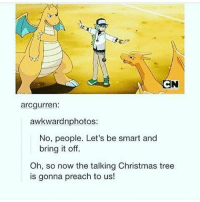 O Tannenbaum! O Tannenbaum! 🎶 - Sent in by FunnyPokemonAmbassador @711broncos ! Thanks! ___________ Want to become an official Funny Pokemon Ambassador too? Then DM us your best and funniest pokemon memes to feature 😀 ___________ pokemon nintendo anime art geek deviantart pokemonart videogames comics pikachu meme draw dankmemes pokemoncards followme gamer gaming pokemontcg dank pokemongo christmas pokemonmemes dragonite likeme lol disney charizard pokeball: arcgurren:  awkward photos:  No, people. Let's be smart and  bring it off.  Oh, so now the talking Christmas tree  is gonna preach to us! O Tannenbaum! O Tannenbaum! 🎶 - Sent in by FunnyPokemonAmbassador @711broncos ! Thanks! ___________ Want to become an official Funny Pokemon Ambassador too? Then DM us your best and funniest pokemon memes to feature 😀 ___________ pokemon nintendo anime art geek deviantart pokemonart videogames comics pikachu meme draw dankmemes pokemoncards followme gamer gaming pokemontcg dank pokemongo christmas pokemonmemes dragonite likeme lol disney charizard pokeball