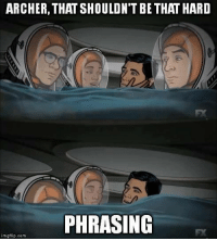 Memes, Archer, and 🤖: ARCHER, THATSHOULDN'T BE THAT HARD  PHRASING  mgflip.com