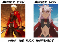 ARCHER THEN  ARCHER NOW  WHAT THE FUCK HAPPENED? I stole this meme please tell EMIYA   ~YuriMilk