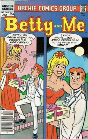 Target, True, and Tumblr: ARCHIE gp  SERIES  NO. 146  JULY 65C  ARCHIE COMICS GROUP  BettyMe  AND  BETTY, ON  PROM NIGHT You  KNOW  ARCHIE... BUT I  STILL PREFER TO GO  DESERVE THE  VERY 8EST!  ΤΟ THE PROM WITH  Your! gayethelmuggs:  mrsmuffinleste:   gayethelmuggs: she murdered him in cold blood right before all of our eyes she wanted to go with veronica   absolutely true. thank you for this
