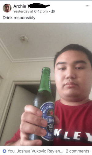This is not satire: Archie  Yesterday at 6:42 pm · 8  Drink responsibly  HEINEKER  Toinel  00-  MAU  KLEY  RE  1NON  You, Joshua Vukovic Rey an... 2 comments This is not satire