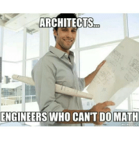 ARCHITECTS  ENGINEERS WHO CANT DO MATH  MEME FUL Credit to @babehhhvee. architects engineering funny true science memes math network physics calculus engineeringmajor