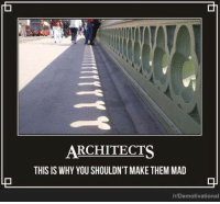 Like Comment Share..!!: ARCHITECTS  THIS IS WHY YOU SHOULDN'T MAKE THEM MAD  /r/Demotivational Like Comment Share..!!