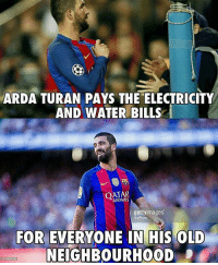 Memes, Qatar, and 🤖: ARDA TURAN PAYS THE ELECTRICITY  AND WATER BILLS  QATAR  gettyimages  Nur Photo  FOR EVERYONE IN HIS OLD  NEIGHBOURHOOD  614886122 Arda Turan 👌🏻❤️ ⚠️Football Emoji's --> LINK IN OUR BIO!