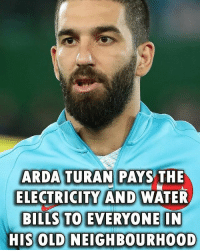 Memes, Respect, and Water: ARDA TURAN PAYS THE  ELECTRICITY AND WATER  BILLS TO EVERYONE IN  ELECTRICITY AND  HISOLD NEIGHBOURH00D  OLD NEIGHBOURHOOD Full respect to Arda Turan! 👏👏👏