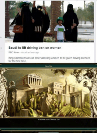 """Driving, News, and Bbc News: are  9  2 Saudi to lift driving ban on women  BBC News About an hour ago  King Salman issues an order allowing women to be given driving licences  for the first time.  New Era  Welcome to the Classical Era! <p>Posted this to r/dankmemes a month ago and it was really liked overall. What potential value does this format have? via /r/MemeEconomy <a href=""""http://ift.tt/2xR1YfS"""">http://ift.tt/2xR1YfS</a></p>"""