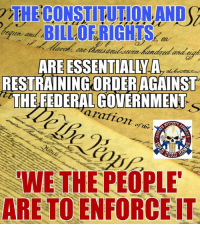 """Memes, Proxy, and Washington Dc: ARE ESSENTIALLY A  RESTRAININGORDER AGAINST  THE FEDERAL GOVERNMENT  oration  WE THE PEOPLE  ARE TO ENFORCE IT Dec. 15, 1789 The Bill of Rights was ratified, formally completing the new United States Constitution. Happy Bill of Rights Day.  The Founders referred to the Constitution and Bill of Rights as a """"parchment barrier"""", or paper barrier, to tyranny. In essence it is no more than a paper restraining order that bars the federal government from doing anything EXCEPT what is laid out in the """"enumerated powers"""". Even then, what they do is constrained by the limitation and separation of powers outlined in the Constitution. Without enforcement it, like a restraining order, isn't worth the paper it's written on.  The Constitution and Bill of Rights cannot protect liberty and more than a paper vest can stop a bullet. We The People are the armor plates in that paper vest. We The People are the enforcers of the restraining order. We The People have ALL the power, unless and until we surrender it all to a federal government that can then shred that paper barrier and do as it pleases.  People already refer to politicians in Washington DC as our """"leaders"""", insinuating that We the People are merely followers who are to do as we're told. They are NOT """"leaders"""", they are representatives, OUR proxies, and nothing more. The federal government was created by the states, it is not the master of the states or the people. It is time, past time, that We The People and the states reclaim and restore our power in this constitutional republic. Regain control of the federal government and enforce our constitutional restraining order.  Educate - Motivate - Advocate Gun Up, Train and Carry Jon Britton aka Doubletap"""