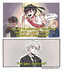 """tfw ur husband not so subtly dedicates his strip dance to you in front of everyone on ur wedding night yurionice yuurikatsuki victornikiforov victuuri yurioplisetsky randomsplashes phichitchulanont: ARE  FUCKIN SR  """"I'D LIKE TO DEDICATE THIS STRIP  PERSON IN THIS ROOM""""  Oh geez, that's me  RANDOMSPLASMES tfw ur husband not so subtly dedicates his strip dance to you in front of everyone on ur wedding night yurionice yuurikatsuki victornikiforov victuuri yurioplisetsky randomsplashes phichitchulanont"""