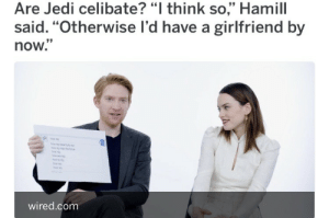 """jedihighcouncil:  amilynholdo:mark it's called """"Being Gay"""" : Are Jedi celibate? """"I think so,"""" Hamill  said. """"Otherwise l'd have a girlfriend by  now.  wired.com jedihighcouncil:  amilynholdo:mark it's called """"Being Gay"""""""