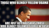 George W. Bush, Memes, and Obama: ARE JUST AS FOOLISH AS THOSE  WHO BLINDLY FOLLOWED GEORGE W BUSH President Bush passed the Patriot Act.  President Obama passed the NDAA.  Our Mission is to nonviolently block, strike down, repeal, stop, void and fight the indefinite detention provisions, Sections 1021 and 1022, of the National Defense Authorization Act for the Fiscal Year of 2012, to fight for American civil liberties, to combat laws restricting liberty in the interest of National Security, to support current government officials that are doing so and to engage a younger generation in the politics of the United States so this cannot happen again.  Read more at http://pandaunite.org/aboutus