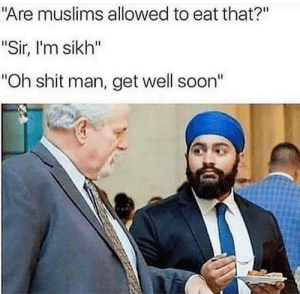 """Forgive me father for I have sinned: """"Are muslims allowed to eat that?""""  """"Sir, I'm sikh""""  """"Oh shit man, get well soon"""" Forgive me father for I have sinned"""