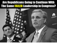 Memes, Party, and Republican Party: Are Republicans Going to Continue With  The Same FAILED Leadership in Congress? House Majority Leader Kevin McCarthy and the rest of the GOP leadership failed to deliver on any of Pres. Trump's immigration promises.  Isn't it time for NEW leadership in the Republican party?