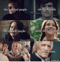 The Hunger Games: are the kindest.  the loneliest people  the saddest people smile the brightest  @avox rebel  are the wisest.  he ma  VIA 9GAG.COM The Hunger Games