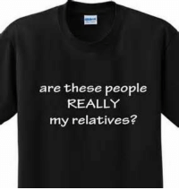 funny family reunion shirts - yahoo Image Search Results: are these people  REALLY  my relatives? funny family reunion shirts - yahoo Image Search Results