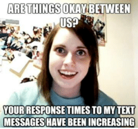 Memes, 🤖, and Usp: ARE THINGSOKAN BETWEEN  USP  YOURRESPONSE TIMES TO MYTEXT  MESSAGES HAVE BEENINCREASING www.twitter.com/oag622