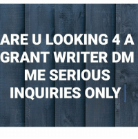 Serious inquiries ONLY: ARE U LOOKING 4 A  GRANT WRITER DM  ME SERIOUS  INQUIRIES ONLY Serious inquiries ONLY