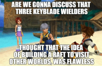 well.... Being on the Light side doesn't necessary mean being on the bright side as well... xD ~Xigbar: ARE WE GONNA DISCUSS THAT  THREE KEYBLADEWIELDERS  THOUGHT THAT THE DEA  OF BUILDING ARAFT TO VISIT  OTHER WORLDS WASFLAWLESS well.... Being on the Light side doesn't necessary mean being on the bright side as well... xD ~Xigbar