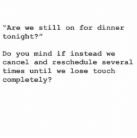 """Girl Memes, Mind, and Touch: Are we still on for dinner  tonight?'""""  Do you mind if instead we  cancel and reschedule several  times until we lose touch  completely? My preferred method of communication"""
