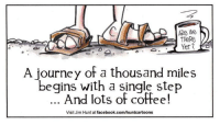 Happy Thursday my friends!  :): ARe We  THeRe  A journey of a thousand miles  begins with a single step  And lots of coffee!  Visit Jim Hunt at facebook.com/huntcartoons Happy Thursday my friends!  :)