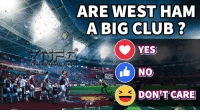 West Ham fans been piping up a lot lately. So what's your opinion on them...: ARE WEST HAM  A BIG CLUB ?  YES  NO  DON'T CARE West Ham fans been piping up a lot lately. So what's your opinion on them...