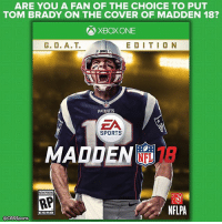 Someone else you would've liked to have nominated?: ARE YOU A FAN OF THE CHOICE TO PUT  TOM BRADY ON THE COVER OF MADDEN 18?  XBox ONE  E D I T I O N  PATRIOTS  EA  SPORTS  MADDEN  ATING PENDING  AP  NFLPA  ESRB  @CBSSports Someone else you would've liked to have nominated?
