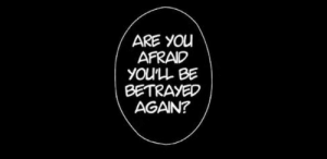 betrayed: ARE YOu  AFRAID  YOU'LL BE  BETRAYED  AGAIN?