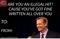 Happy Valentine's Day from Roger Goodell! https://t.co/33mHIUG1tT: ARE YOU AN ILLEGAL HIT?  CAUSE YOU'VE GOT FINE  WRITTEN ALL OVER YOU  TO  FROM:  facebook.com/NOTSportsCenter Happy Valentine's Day from Roger Goodell! https://t.co/33mHIUG1tT