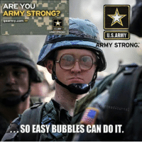 #ArmyStrong: ARE YOU  ARMY STRONG?  go army com  US ARMY  US ARMY  ARMY STRONG  MY STRONG.  er head Journa  SO EASY BUBBLES CAN DO IT #ArmyStrong